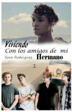 Viviendo Con Los Amigos De Mi Hermano (#1) by stuxpidfangirl