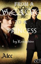 From a Slave to a Princess   (An Alec Volturi Love Story) by guavakilllakill