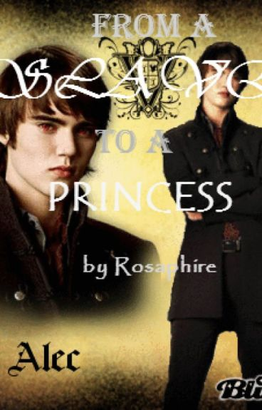 From a Slave to a Princess   (An Alec Volturi Love Story)
