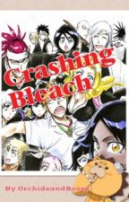 Crashing Bleach ( A collection of Bleach One-Shots) by OrchidsandRoses