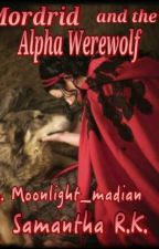 Mordrid and the Alpha Werewolf by moonlight_madian1