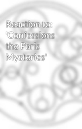 Reaction to: 'Confessions the Paris Mysteries' by Marwritesstories