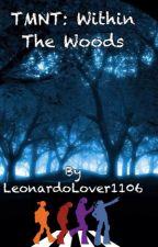 Teenage Mutant Ninja Turtles: Within The Woods by LeonardoLover1106