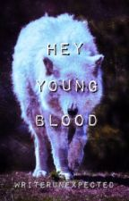 Hey, Young Blood by WriterUnexpected