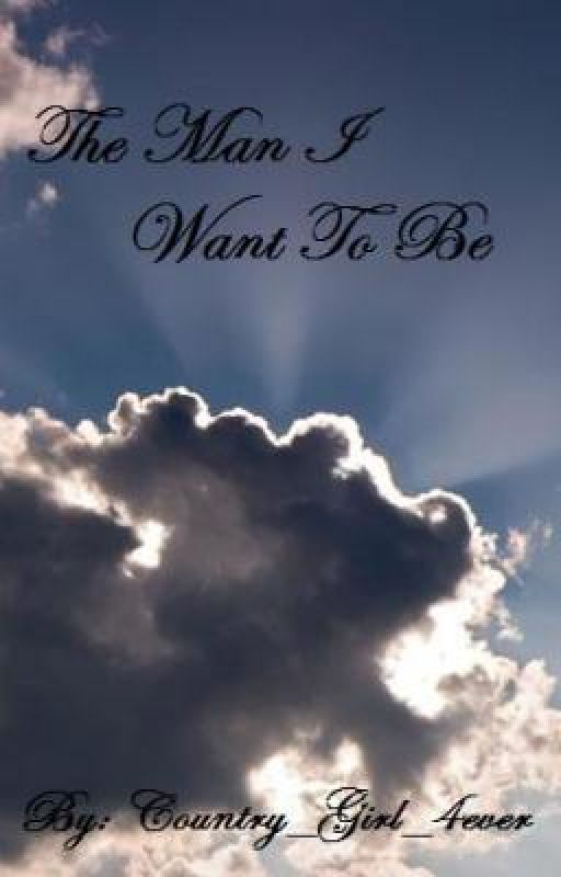 The Man I Want To Be by Country_Girl_4ever
