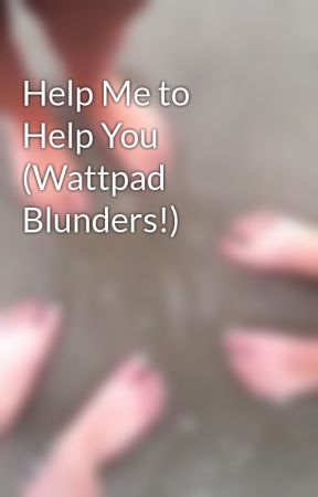 Help Me to Help You (Wattpad Blunders!) by rhonda_lynn