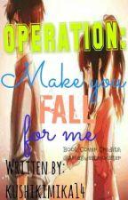 OPERATION MAKE YOU FALL FOR ME by kushikimika14