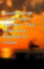 Baseball Geek Group: Jimm Hendren - 'Out of the Park Baseball 15' review by azilbragger