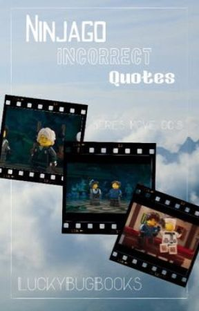Ninjago Incorrect Quotes by LuckyBugBooks