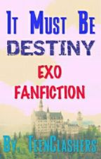 It Must Be Destiny (EXO FanFic) by TeenClashers
