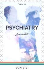 Psychiatry || Ziam FF by Moonlxght_Magic