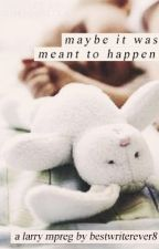 Maybe It Was Meant To Happen ~ larry mpreg au ~ book 1 by bestwriterever8