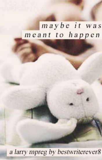 Maybe It Was Meant To Happen ~ larry mpreg au ~ book 1
