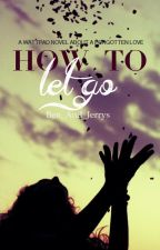 How To Let Go by Ben_And_Jerrys