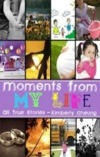 Moments From My Life (All True Stories) by fatherkim