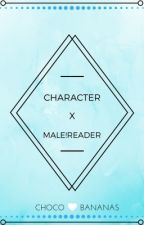 Character x Male!Reader by Choco_Bananas