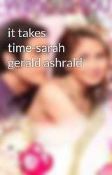 it takes time-sarah gerald ashrald by AshleyDelosreyes7