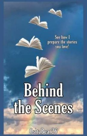 Behind the Scenes Of My Stories by OsitaBear26