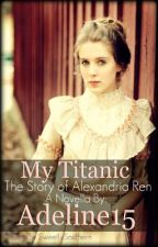 My Titanic. The story of Alexandria Ren by Adeline15