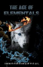 The age of Elementals Book #1: The Elemental triology (undergoing major editing) by ImNoOrdinaryGal