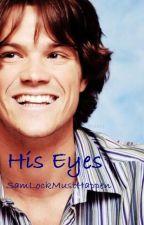 His Eyes (Sam x Reader) by SamlockMustHappen
