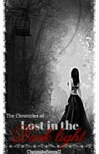 The Chronicles of :  Lost in the  Dark Light by clarissaleghanne12