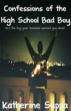 Confessions of the High School Bad Boy by KatherineSuppa