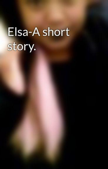Elsa-A short story. by Brelovesyou