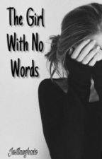 The Girl With No Words (UNDER HEAVY REVISION) by Justlaughoxo