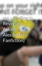 You belong with me.~ {Falling in Reverse/ Asking Alexandria Fanfiction} by PeacefulwayofWar