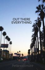 OUT THERE EVERYTHING by Petereastmure