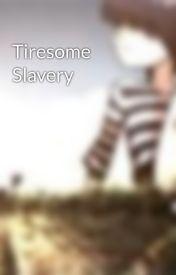 Tiresome Slavery by demonofdreamz