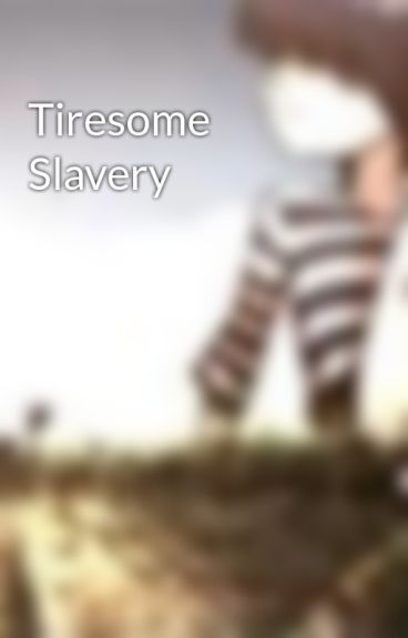 Tiresome Slavery by demonofdreamz