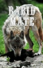 Rabid Mate (REWRITING A FEW CHAPTERS) by TaneshaMarieGalante