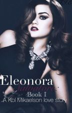 Eleonora Salvatore: Book 1 - A Kol Mikaelson love story. by Feliciaaae