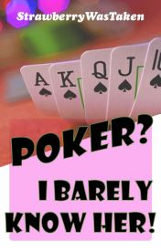 Poker? I Barely Know Her! by strawberrywastaken