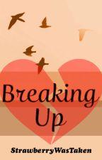 Breaking Up by strawberrywastaken