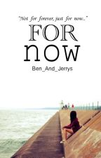 For Now by Ben_And_Jerrys
