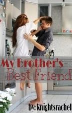 My Brother's Bestfriend by HaileeBooks