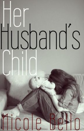 Her Husband's Child *Editing* by Nicole_Bello