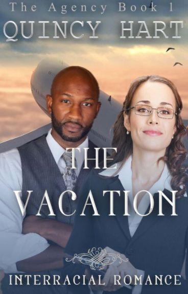 The Vacation The Agency Book 1 An Interracial Romance On Haitus - Quincy Hart - Wattpad-7311