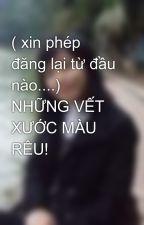 ( xin phép đăng lại từ đầu nào....) NHỮNG VẾT XƯỚC MÀU RÊU! by LengKengOhoha