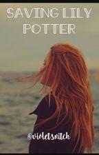 Saving Lily Potter by violetsnitch