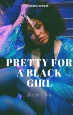 Pretty For A Black Girl  by triggerella