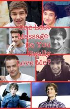 One Last Message-Do You Really Love Me?[ON HOLD!!!] by BentjeDirectionerxxx
