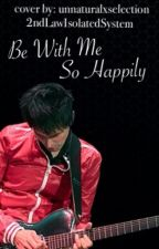 Be With Me So Happily||m.b.||sequel to Panic Station by 2ndLawIsolatedSystem
