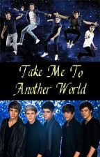 Take Me To Another World (One Direction) by Starlight1D