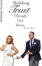 Building Trust Through Our Issues by Its_Imani