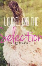 Laurel and the Selection (Laurel's Selection #1) by YiweiS
