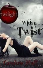 twilight with a twist by carolinehall874